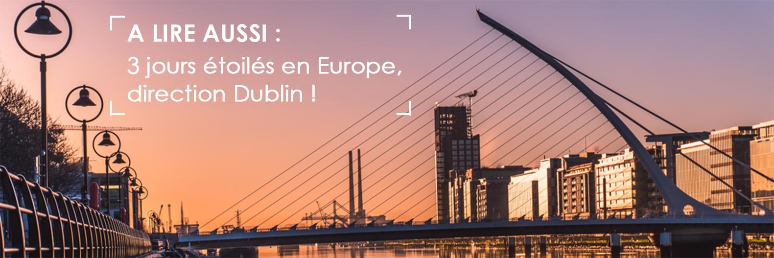 A lire aussi : 3 jours étoilés en Europe, direction Dublin !